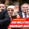 """ERDOĞAN; """"400 MİLLETVEKİLİ İLE ANAYASAYI DEĞİŞTİRMELİYİZ!"""""""