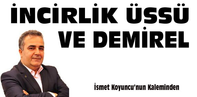 İNCİRLİK ÜSSÜ VE DEMİREL