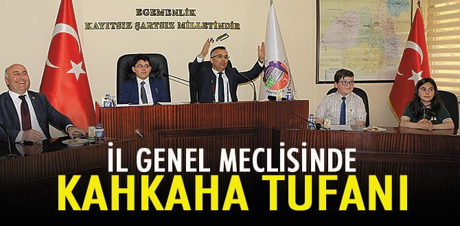 İL GENEL MECLİSİNDE KAHKAHA TUFANI