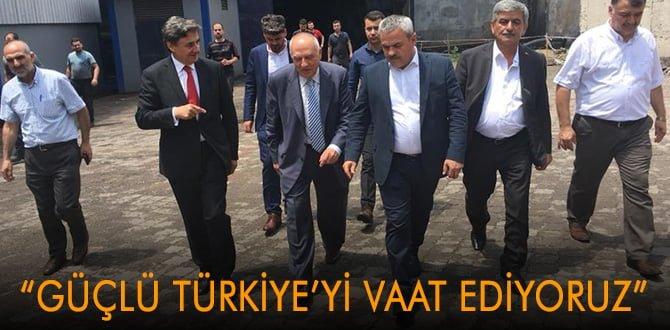 """""""Güçlü Türkiye'yi vaat ediyoruz"""""""