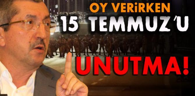 VERGİLİ; OY VERİRKEN 15 TEMMUZ'U UNUTMA!