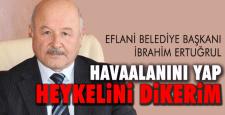 """HAVAALANINI YAP HEYKELİNİ DİKERİM!"""
