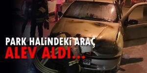 PARK HALİNDEKİ ARAÇ ALEV ALDI