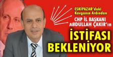 ÇAKIR'IN İSTİFASI BEKLENİYOR!