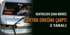 Minibüs elektrik direğine çarptı: 3 yaralı