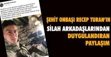 Şehit onbaşı Turan'ın silah arkadaşından duygulandıran paylaşım