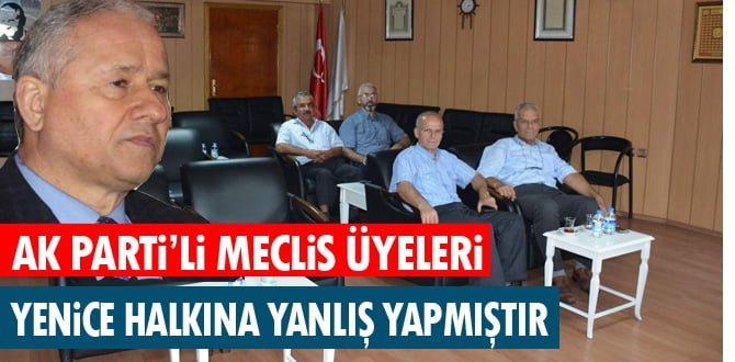 AK PARTİ'Lİ MECLİS ÜYELERİ YENİCE HALKINA YANLIŞ YAPMIŞTIR