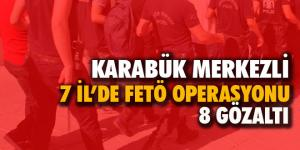 Karabük merkezli 7 ilde FETÖ operasyonu: 8 gözaltı