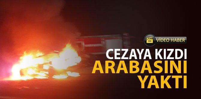 Kesilen 108 liralık cezaya kızdı, benzin döküp otomobilini ateşe verdi