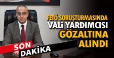 VALİ YARDIMCISI FETÖ'DEN GÖZALTINA ALINDI
