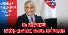 """""""70 MİLYON'U KULÜBE BAĞIŞ OLARAK KABUL EDİYORUZ"""""""