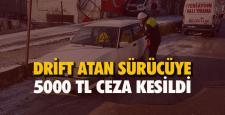 Drift yapan sürücüye 5 bin 10 TL ceza kesildi
