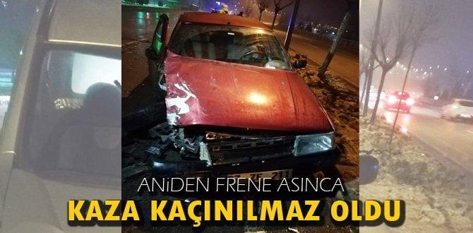 ANİDEN FRENE BASINCA KAZA GELİYORUM DEDİ