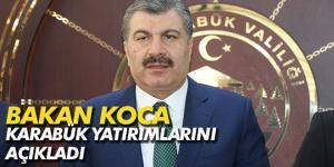 BAKAN KOCA KARABÜK'TEKİ YATIRIMLARI AÇIKLADI