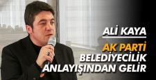 """Kaya, """"AK Parti başarılı belediyecilik anlayışından geliyor"""""""