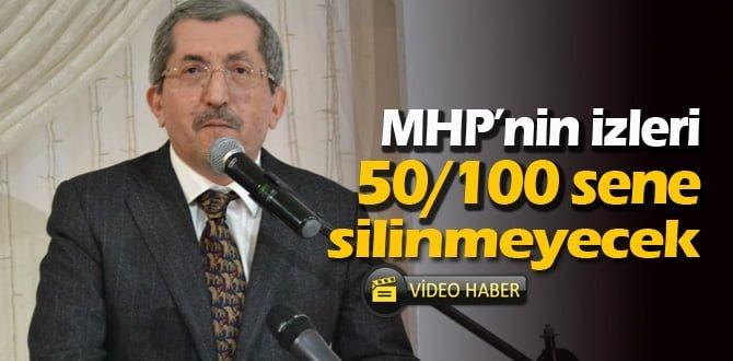 VERGİLİ; MHP'NİN İZLERİ 50 SENE 100 SENE SİLİNMEYECEK