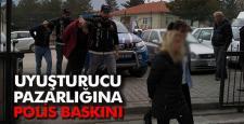 UYUŞTURUCU PAZARLIĞINA POLİS BASKINI