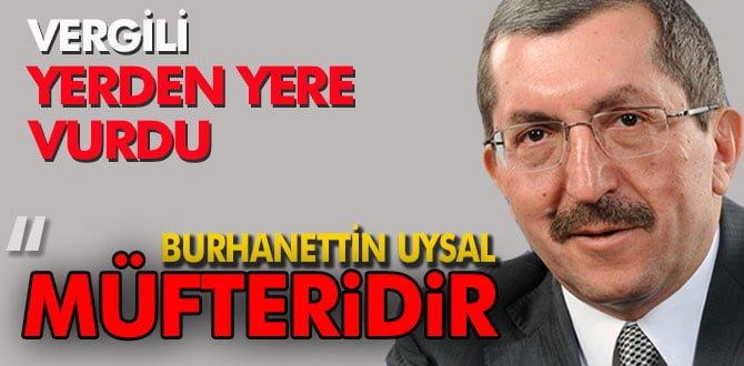 """VERGİLİ; """"BURHANETTİN UYSAL MÜFTERİDİR"""""""