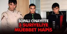 Sopalı cinayette 3 Suriyeliye ağırlaştırılmış müebbet çıktı