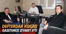 Defterdar KOÇAŞ gazetemizi ziyaret etti
