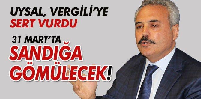 """UYSAL; """"RAFET VERGİLİ SANDIĞA GÖMÜLECEK!"""""""