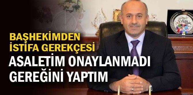 Başhekim Erkan Doğan istifa gerekçesini açıkladı