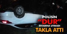 Polisin 'DUR' İhtarına Uymadı Takla Attı