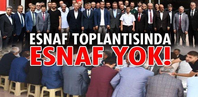 ESNAF TOPLANTISINDAN ESNAFIN HABERİ YOK!