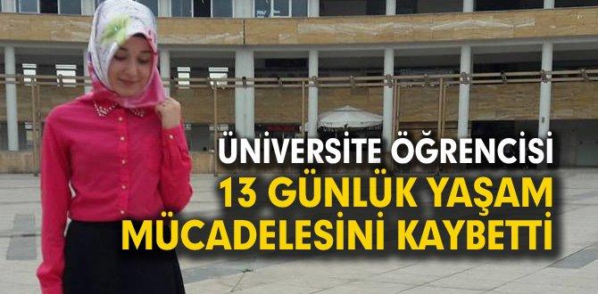 Üniversite öğrencisi 13 günlük yaşam savaşını kaybetti