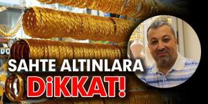 SAHTE ALTINLARA DİKKAT!