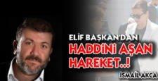 ELİF BAŞKAN'DAN HADDİNİ AŞAN HAREKET!