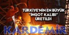 """Savunma sanayisi için Türkiye'nin en büyük """"ingot kalıbı"""" üretildi"""
