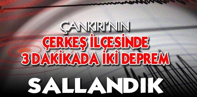 ÇERKEŞ'TE 3 DAKİKA ARAYLA İKİ DEPREM!