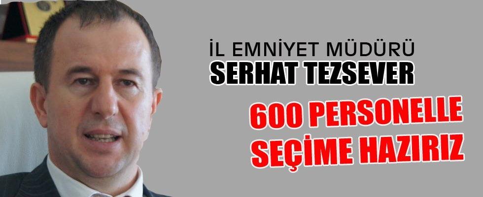 SEÇİM GÜNÜ 600 PERSONEL GÖREV YAPACAK