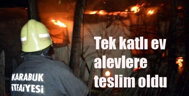 KARABÜK'TE TEK KATLI EV ALEVLERE TESLİM OLDU