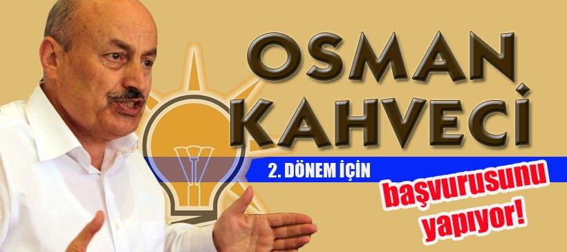 OSMAN KAHVECİ ADAYLIK BAŞVURUSUNU YAPIYOR!