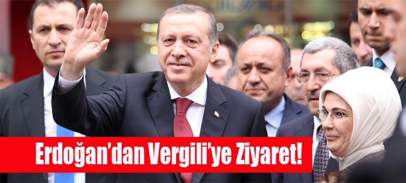 ERDOĞAN, VERGİLİ'Yİ ZİYARET ETTİ..