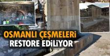 OSMANLI'DAN KALMAK ÇEŞMELER RESTORE EDİLİYOR