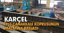 KARÇEL 1915 Çanakkale Köprüsünün 500 tonluk Support Frame imalatına başladı