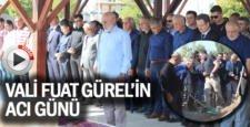 VALİ GÜREL'İN ACI GÜNÜ