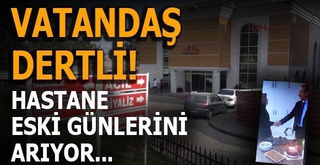 HASTANE ESKİ GÜNLERİNİ ARIYOR..!