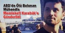ABD'de ölü bulunan mühendis memleketi Karabük'e gönderildi…