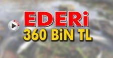 EDERİ 360 BİN TL