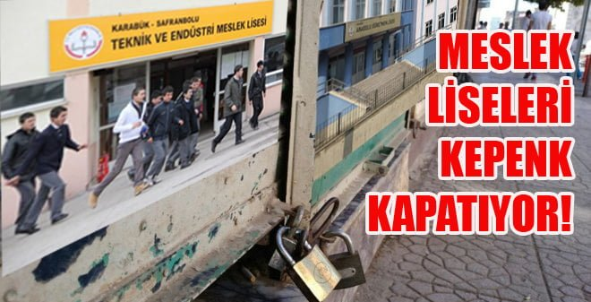 MESLEK LİSELERİ KEPENK KAPATIYOR!